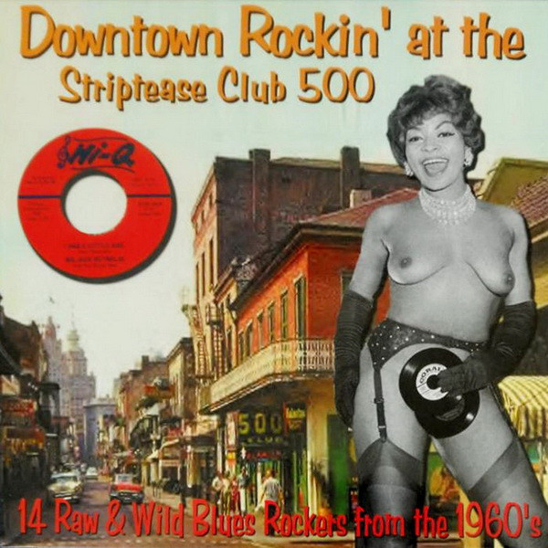 Downtown Rockin' At The Striptease Club 500 - 14 Raw & Wild Blues Rockers From The 1960's
