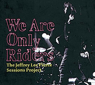 We Are Only Riders (The Jeffrey Lee Pierce Sessions Project)