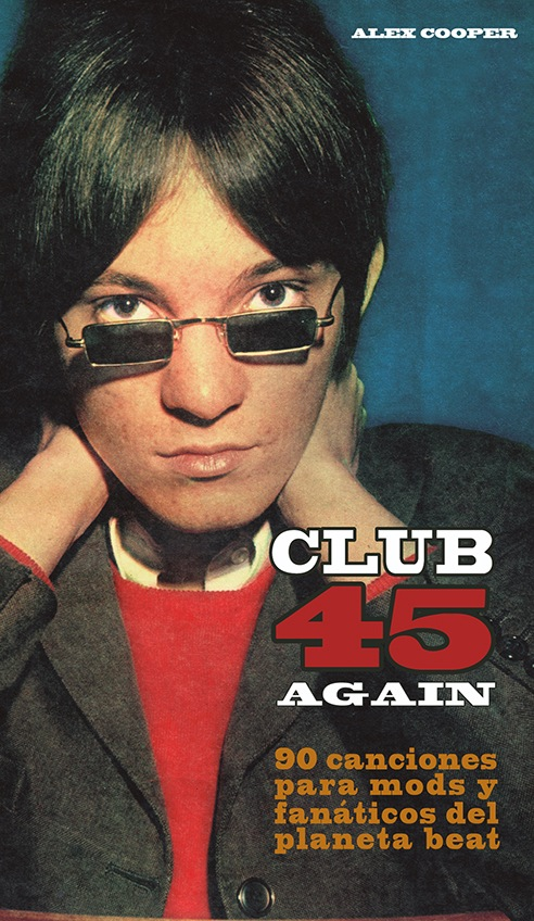 CLUB 45 AGAIN: 90 canciones para mods y fanáticos del planeta beat.