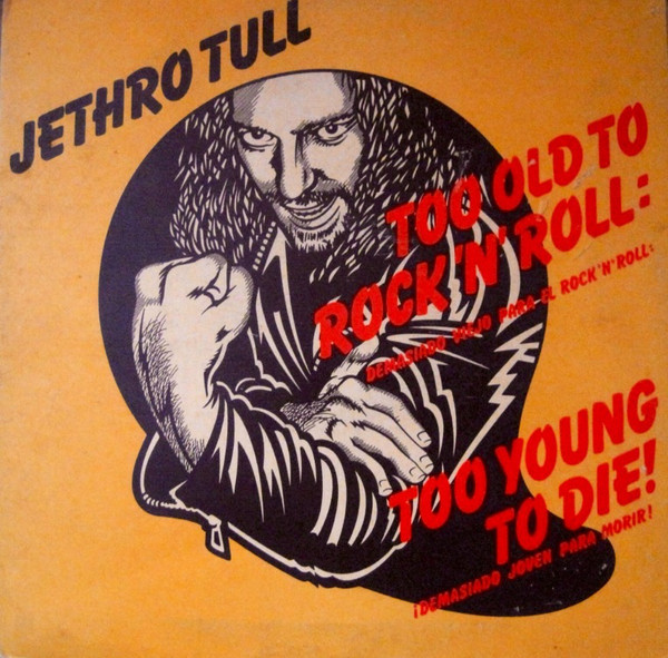 Too Old To Rock N' Roll: Too Young To Die!