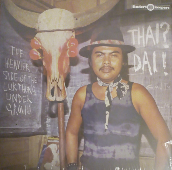 Thai? Dai! (The Heavier Side Of The Luk Thung Underground)